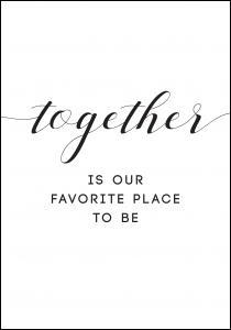 Lagervaror egen produktion Together is our favorite place to be Poster